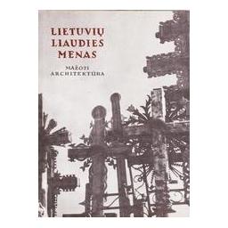 Lietuvių liaudies menas. Mažoji architektūra (II knyga)/ Šešelgis Kazys