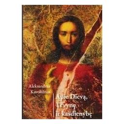 Apie Dievą, Tėvynę ir kasdienybę/ Kavoliunas Aleksandras