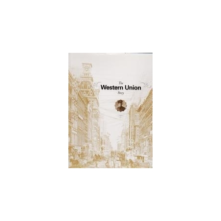 The Western Union Story, a History 1791-2006/ Western Union