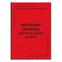 Amoralumo džiunglės anapus ir šiapus Atlanto/ Statkevičius Algirdas