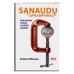 Sąnaudų apkarpymas: kaip sumaniai tvarkyti ir mažinti sąnaudas/ Wileman Andrew