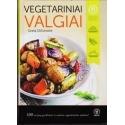 VEGETARINIAI VALGIAI: 100 receptų gardžioms ir sočioms vegetarinėms vaišėms/ Dičiūnaitė Greta