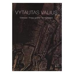 Vytautas Valius. Estampai. Knygų grafika. Sienų tapyba/ Autorių kolektyvas