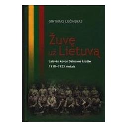 Žuvę už Lietuvą. Laisvės kovos Dainavos krašte 1918-1923 metais/ Lučinskas Gintaras