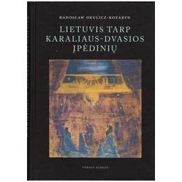 Lietuvis tarp Karaliaus-Dvasios įpėdinių/ Okulicz-Kozaryn R.