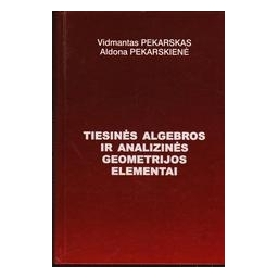 Tiesinės algebros ir analizinės geometrijos elementai/ Pekarskas Vidmantas