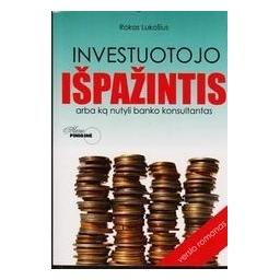 Investuotojo išpažintis: arba ką nutyli banko konsultantas/ Lukošius Rokas