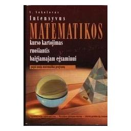 Intensyvus matematikos kurso kartojimas ruošiantis baigiamajam egzaminui/ Sokolovas S.