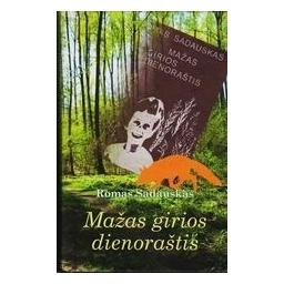 Mažas girios dienoraštis/ Romas Sadauskas