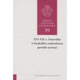 Senoji Lietuvos literatūra. XVI-XIX a. lietuviško ir kitakalbio rankraštinio paveldo tyrimai