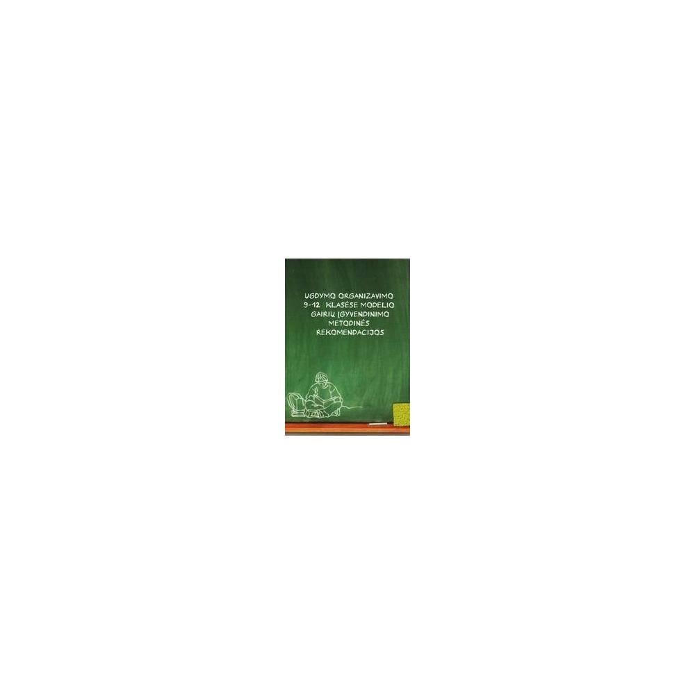 Ugdymo organizavimo 9-12 klasėse modelio gairių įgyvendinimo metodinės rekomendacijos