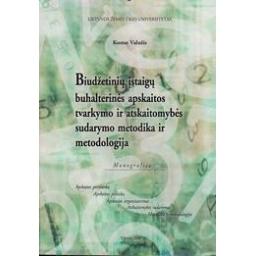 Biudžetinių įstaigų buhalterinės apskaitos tvarkymo ir atskaitomybės sudarymo metodika ir metodologija/ Valužis Kostas