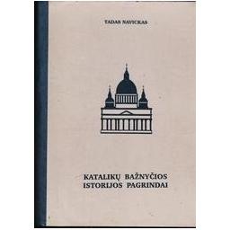Katalikų bažnyčios istorijos pagrindai/ Navickas Tadas