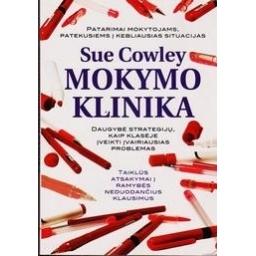 Mokymo klinika: daugybė strategijų, kaip klasėje įveikti įvairiausias problemas/ Cowley Sue
