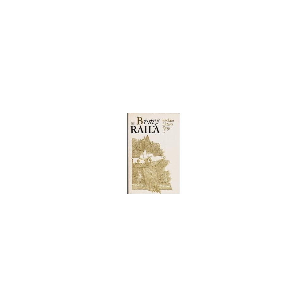 Kitokios Lietuvos ilgesys/ Raila Bronys