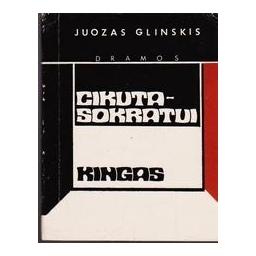 Cikuta-Sokratui. Kingas/ Glinskis Juozas