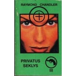 Privatus seklys (III tomas)/ Chandler Raymond
