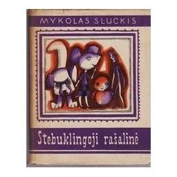 Stebuklingoji rašalinė/ Sluckis Mykolas