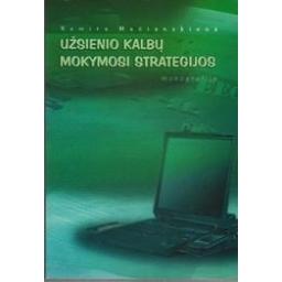 Užsienio kalbų mokymosi strategijos. Monografija/ Nemira Mačianskienė