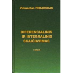 Diferencialinis ir integralinis skaičiavimas (1 dalis)/ Pekarskas Vidmantas