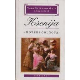 Ksenija: moters golgota/ Kryžanovskaja Vera