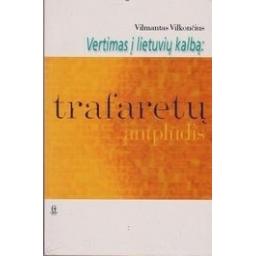 Vertimas į lietuvių kalbą: trafaretų antplūdis/ Vilkončius Vilmantas
