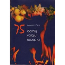 75 darnių valgių receptai/ Danutė Kunčienė