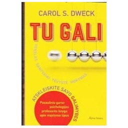 Tu gali: atskleiskite savo galimybes/ Carol Dweck