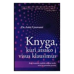 Knyga, kuri atsako į visus klausimus/ Dr. Amit Goswami