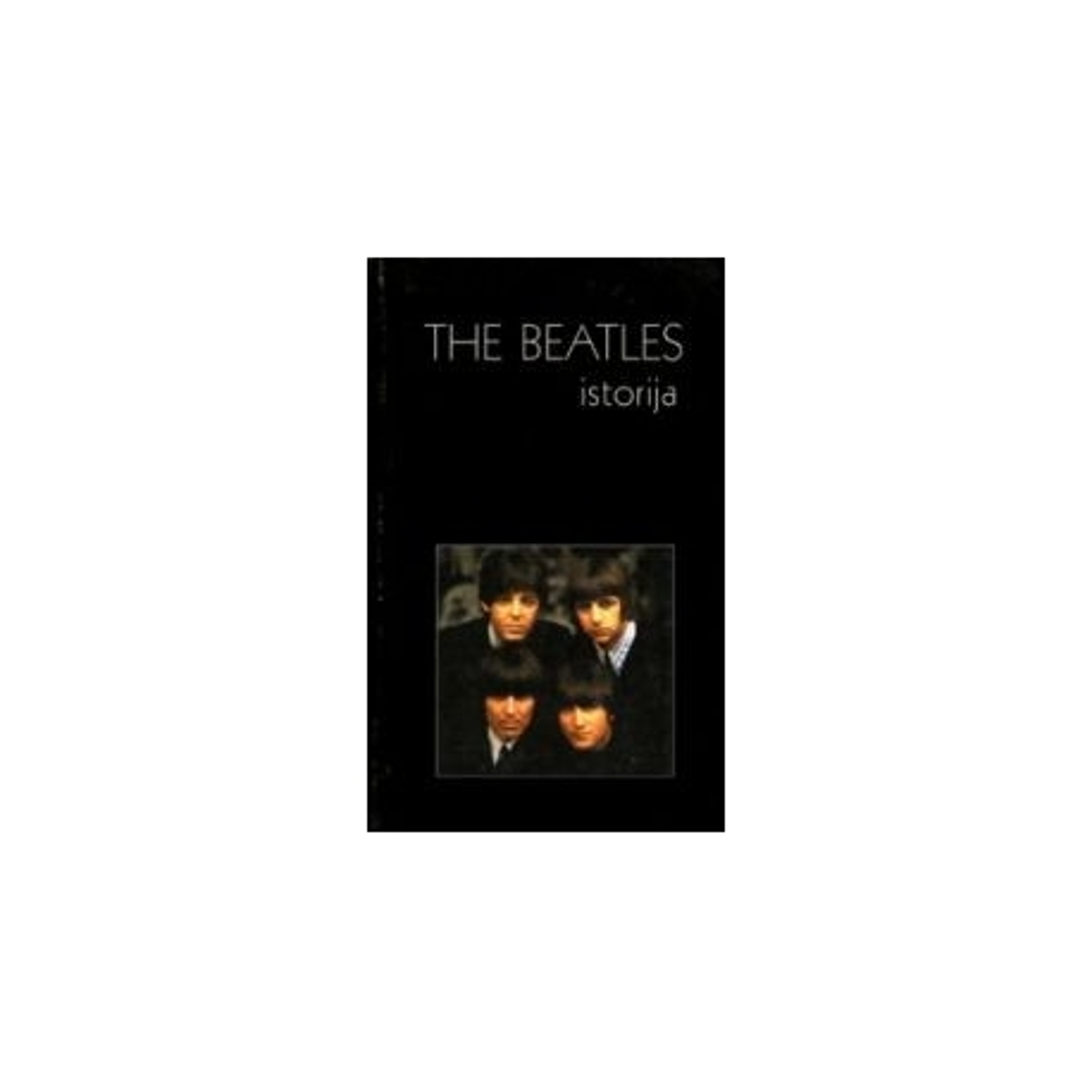 The Beatles istorija. - Mikalauskas Remigijus