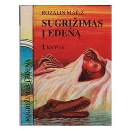 Sugrįžimas į Edeną (1 ir 2 knygos)/ Rozalin Mailz