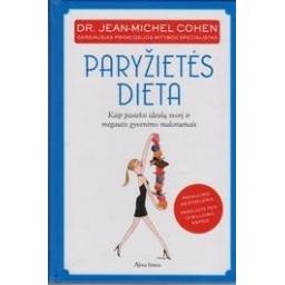 Paryžietės dieta. Kaip pasiekti idealų svorį ir mėgautis gyvenimo malonumais/ Cohen Jean Michel