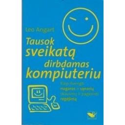 Tausok sveikatą dirbdamas kompiuteriu/ Angart Leo