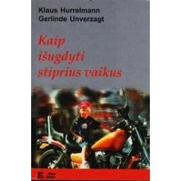 Kaip išugdyti stiprius vaikus/ Hurrelmann Klaus, Unverzagt Gerlinde