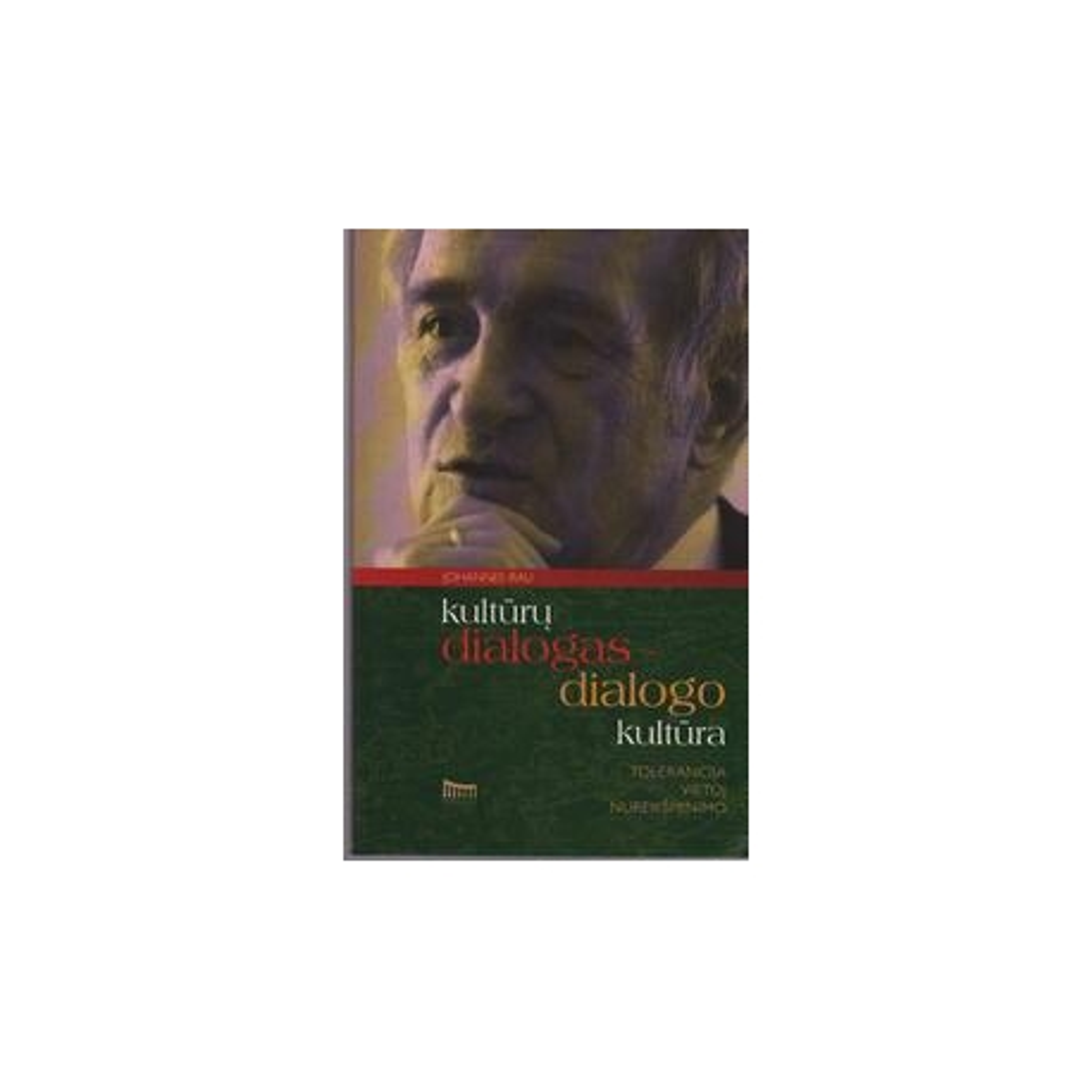 Kultūrų dialogas-dialogo kultūra: tolerancija vietoj nureikšminimo/ Rau Johannes