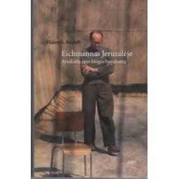 Eichmannas Jeruzalėje. Ataskaita apie blogio banalumą/ Hannah Arendt