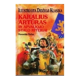 Karalius Artūras ir apvaliojo stalo riteriai/ Pailas Hovardas