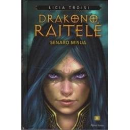 """Senaro misija. Ciklo """"Drakono raitelė"""" 2 knyga/ Troisi Licia"""