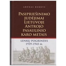 Pasipriešinimo judėjimai Lietuvoje antrojo pasaulinio karo metais. Lenkų pogrindis 1939-1945 m./ Arūnas Bubnys