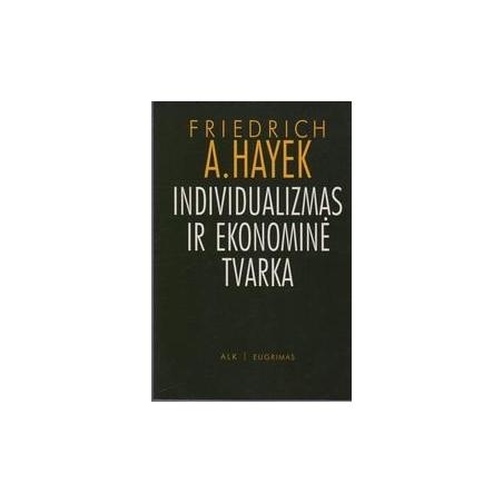 Individualizmas ir ekonominė tvarka/ Hayek Friedrich A.