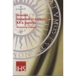 Jėzuitai Lietuvoje ir pasaulyje: XX a. patirtis/ Autorių kolektyvas