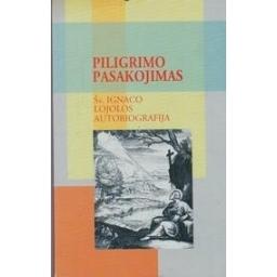 Piligrimo pasakojimas. Šv.Ignaco Lojolos autobiografija/ Virbalas Lionginas