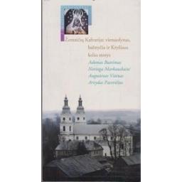 Žemaičių Kalvarija: vienuolynas, bažnyčia ir Kryžiaus kelio stotys/ Autorių kolektyvas
