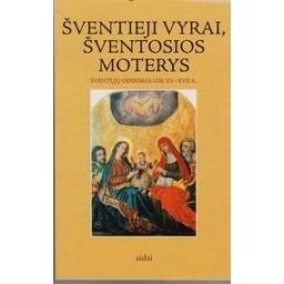 Šventieji vyrai, šventosios moterys: šventųjų gerbimas LDK XV-XVII a./ Paknys Mindaugas
