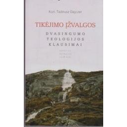 Tikėjimo įžvalgos: dvasingumo teologijos klausimai/ Dajczer T.