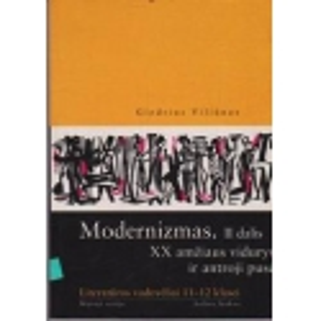 Modernizmas. II dalis. XX amžiaus vidurys ir antroji pusė/ Giedrius Viliūnas