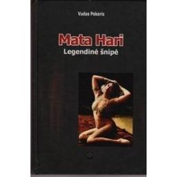 Mata Hari. Legendinė šnipė/ Pekeris Vudas