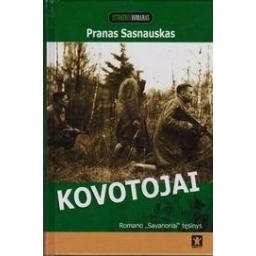 """Kovotojai: romano """"Savanoriai"""" tęsinys/ Sasnauskas Pranas"""
