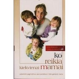 Ko reikia kiekvienai mamai/ Morgan Elisa, Kuykendall Carol