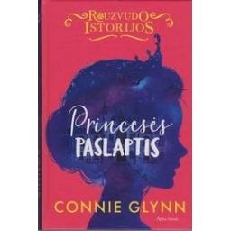 Rouzvudo istorijos. Princesės paslaptis/ Connie Glynn